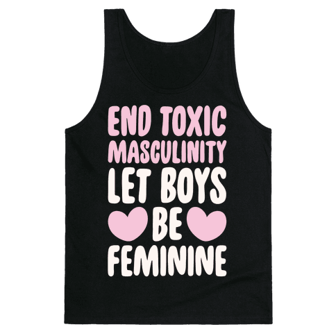 End Toxic Masculinity Let Boys Be Feminine White Print Tank Top