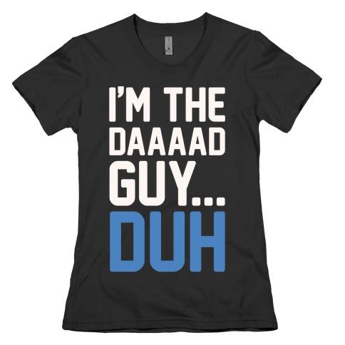 I'm The Dad Guy Parody White Print Womens T-Shirt