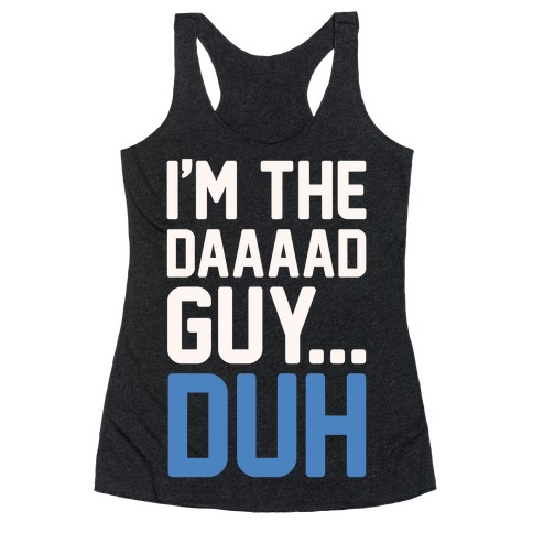 I'm The Dad Guy Parody White Print Racerback Tank Top