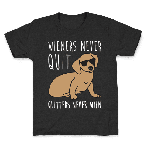 Wieners Never Quit Quitters Never Wien Kids T-Shirt