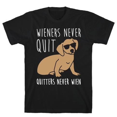 Wieners Never Quit Quitters Never Wien T-Shirt