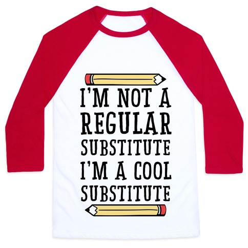 I'm Not a Regular Substitute, I'm a Cool Substitute Baseball Tee