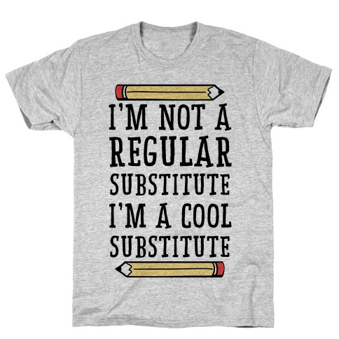 I'm Not a Regular Substitute, I'm a Cool Substitute T-Shirt