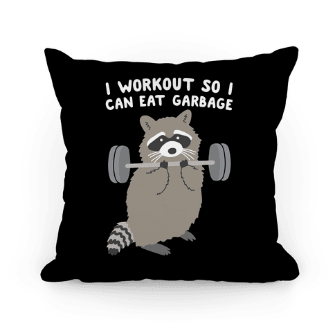 I Workout So I Can Eat Garbage Raccoon Pillow