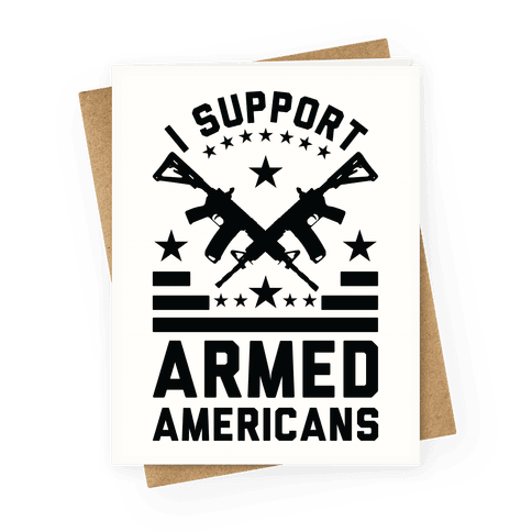 I Support Armed Americans Greeting Card