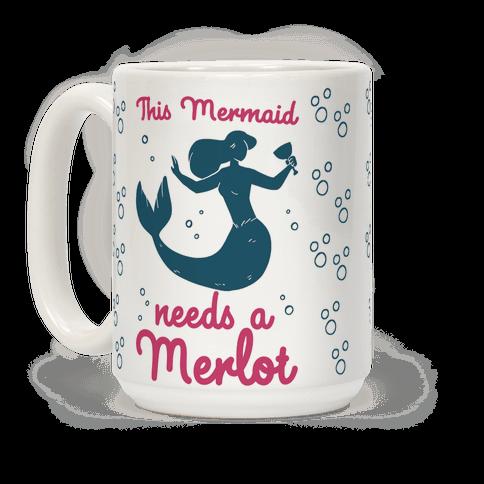 This Mermaid Needs a Merlot  Coffee Mug