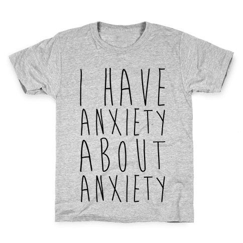 I Have Anxiety About Anxiety  Kids T-Shirt