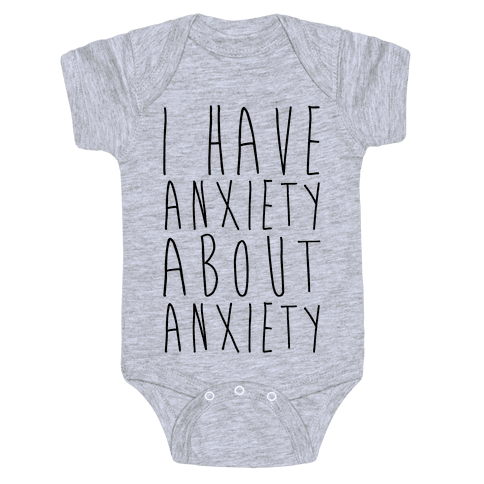 I Have Anxiety About Anxiety  Baby Onesy