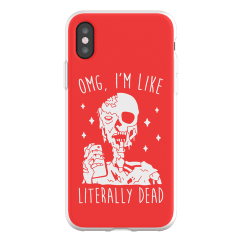 Omg, I'm Like Literally Dead (Zombie) Phone Flexi-Case