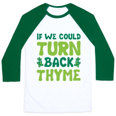 If We Could Turn Back Thyme Parody Baseball Tee