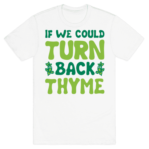 If We Could Turn Back Thyme Parody Mens T-Shirt