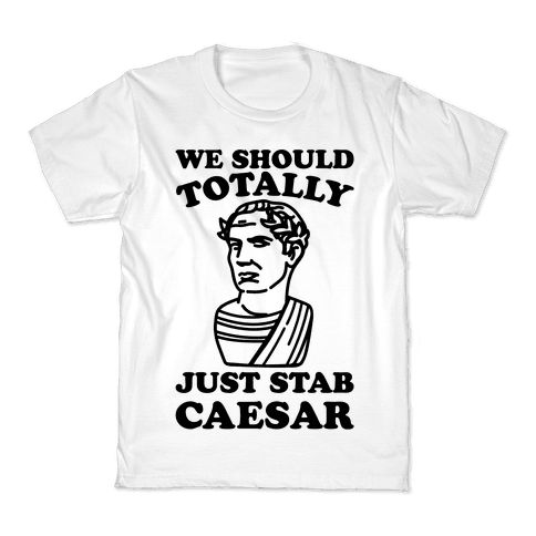 We Should Totally Just Stab Caesar Mean Girls Parody Kids T-Shirt