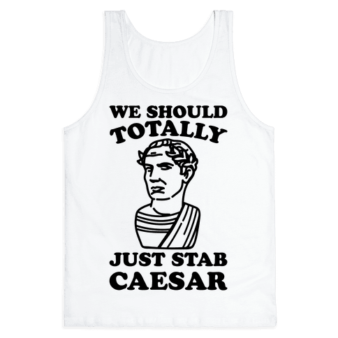 We Should Totally Just Stab Caesar Mean Girls Parody Tank Top