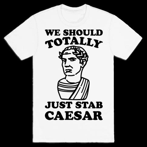 We Should Totally Just Stab Caesar Mean Girls Parody Mens T-Shirt