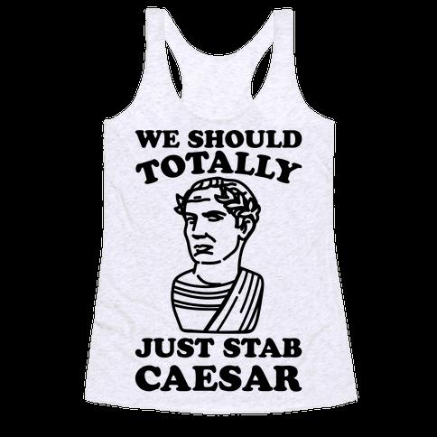 We Should Totally Just Stab Caesar Mean Girls Parody Racerback Tank Top