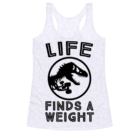 Life Finds a Weight Racerback Tank Top