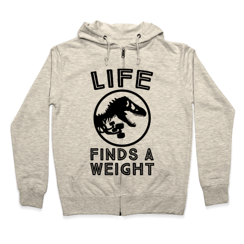 Life Finds a Weight Zip Hoodie