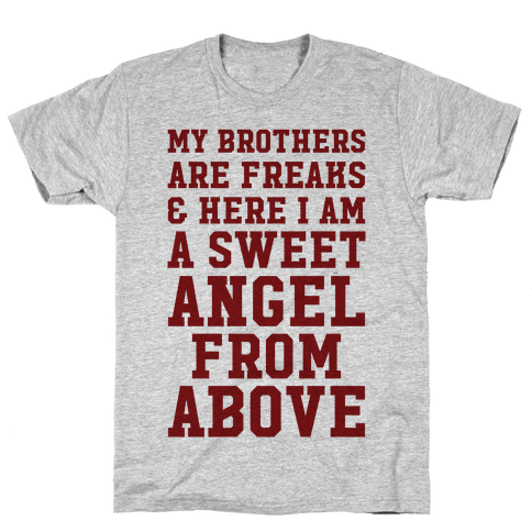My Brothers Are Freaks and Here I Am a Sweet Angel From Above Mens T-Shirt