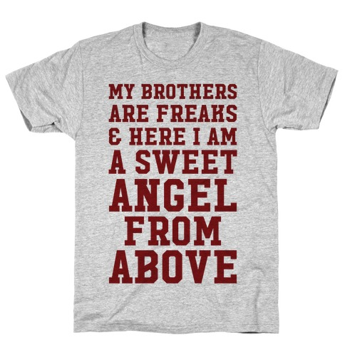 My Brothers Are Freaks and Here I Am a Sweet Angel From Above T-Shirt