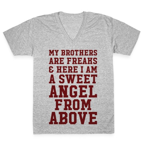 My Brothers Are Freaks and Here I Am a Sweet Angel From Above V-Neck Tee Shirt