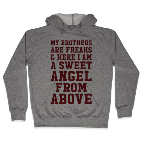 My Brothers Are Freaks and Here I Am a Sweet Angel From Above Hooded Sweatshirt