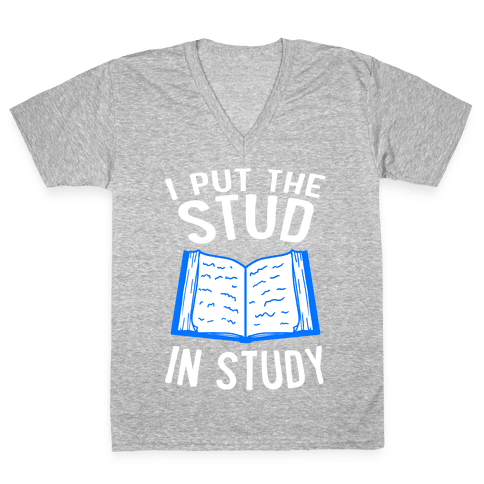 I Put the Stud In Study V-Neck Tee Shirt