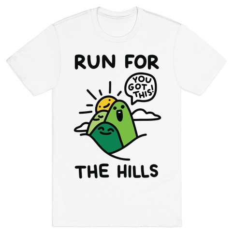 Run For The Hills T-Shirt