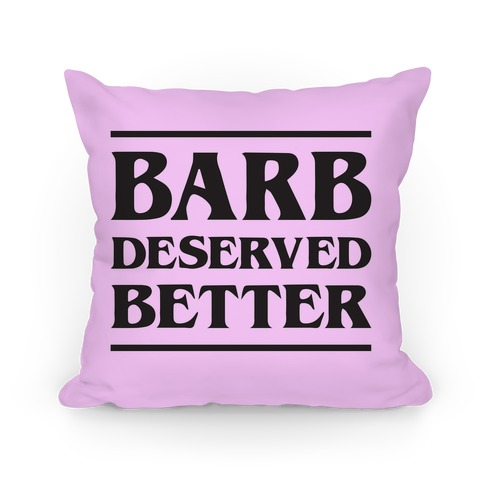 Barb Deserved Better Pillow