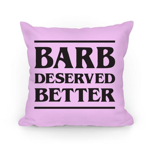 Barb Deserved Better Pillow