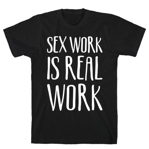 Sex Work Is Real Work White Print T-Shirt