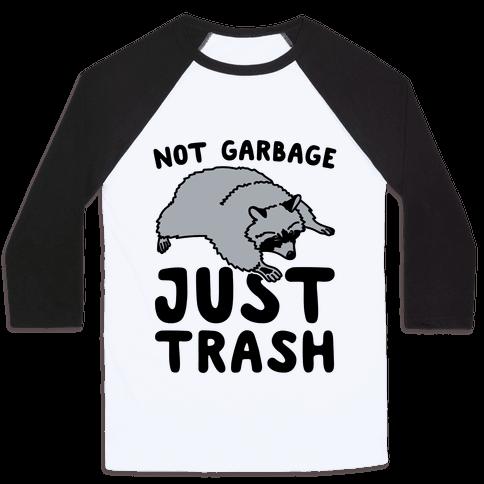 Not Garbage Just Trash Baseball Tee