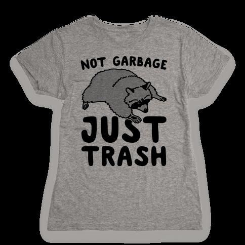 Not Garbage Just Trash Womens T-Shirt