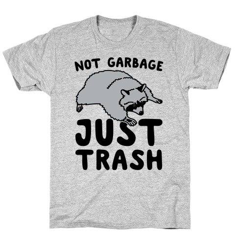 Not Garbage Just Trash Mens T-Shirt