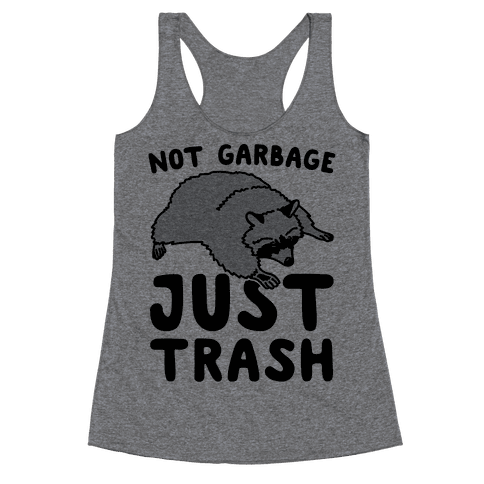 Not Garbage Just Trash Racerback Tank Top