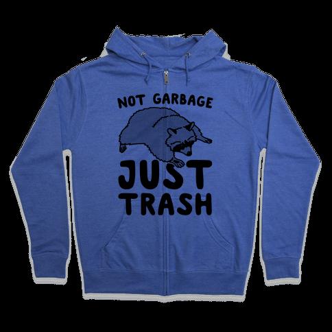 Not Garbage Just Trash Zip Hoodie