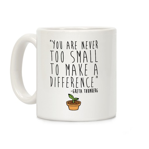 You Are Never Too Small To Make A Difference Greta Thunberg Quote Coffee Mug