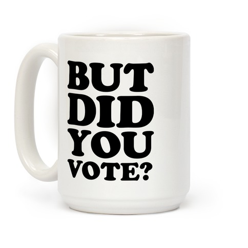 But Did You Vote Coffee Mug
