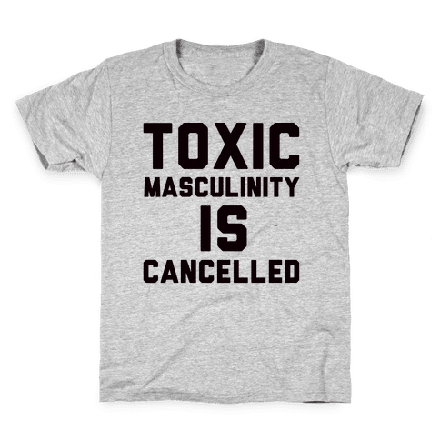 Toxic Masculinity Is Cancelled Kids T-Shirt