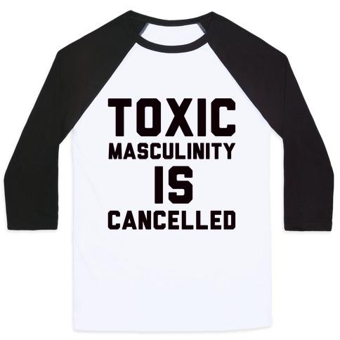Toxic Masculinity Is Cancelled Baseball Tee
