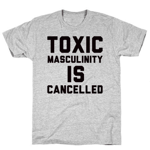 Toxic Masculinity Is Cancelled Mens T-Shirt