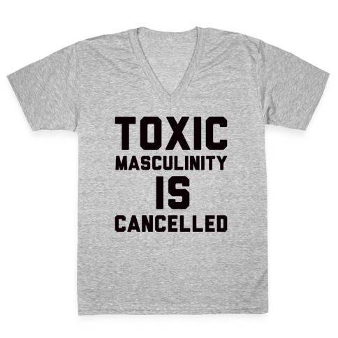 Toxic Masculinity Is Cancelled V-Neck Tee Shirt