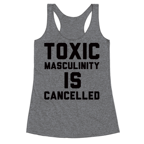 Toxic Masculinity Is Cancelled Racerback Tank Top