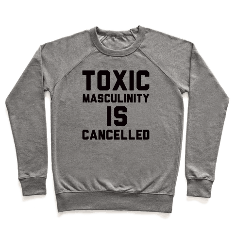 Toxic Masculinity Is Cancelled Pullover