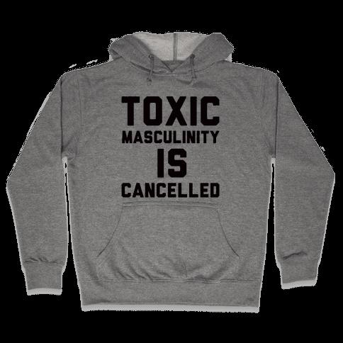 Toxic Masculinity Is Cancelled Hooded Sweatshirt