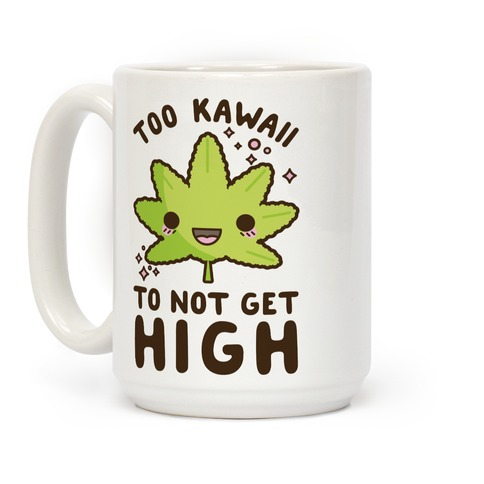 Too Kawaii To Not Get High Coffee Mug