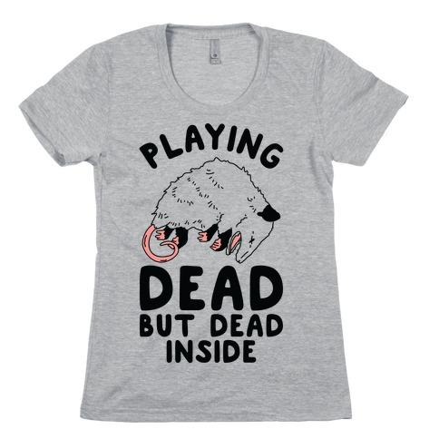 Playing Dead but Dead Inside Womens T-Shirt