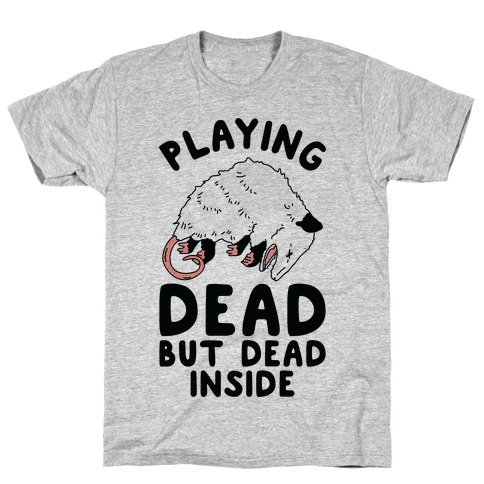 Playing Dead but Dead Inside T-Shirt