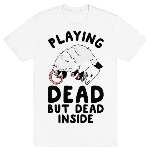 Playing Dead but Dead Inside Mens T-Shirt