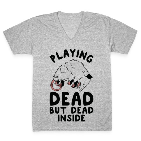 Playing Dead but Dead Inside V-Neck Tee Shirt