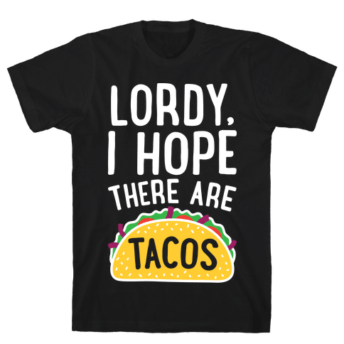 Lordy, I Hope There Are Tacos Mens T-Shirt
